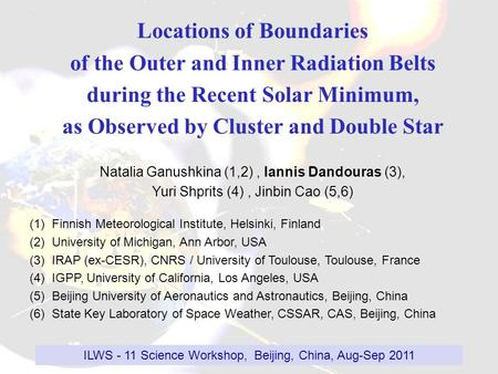 Locations of Boundaries of the Outer and Inner Radiation Belts during the Recent Solar Minimum, as Observed by Cluster and Double Star Natalia Ganushkina.