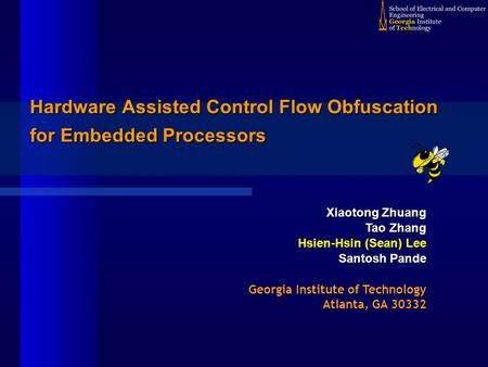 Hardware Assisted Control Flow Obfuscation for Embedded Processors Xiaotong Zhuang Tao Zhang Hsien-Hsin (Sean) Lee Santosh Pande Georgia Institute of Technology.