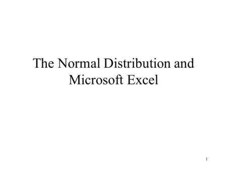1 The Normal Distribution and Microsoft Excel. 2 Say a company has developed a new tire for cars. In testing the tire it has been determined the distribution.