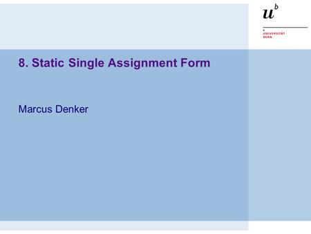 8. Static Single Assignment Form Marcus Denker. © Marcus Denker SSA Roadmap  Static Single Assignment Form (SSA)  Converting to SSA Form  Examples.