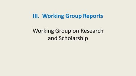 III. Working Group Reports Working Group on Research and Scholarship.
