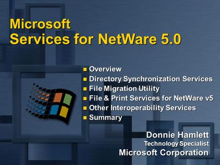 Donnie Hamlett Technology Specialist Microsoft Corporation Microsoft Services for NetWare 5.0 Overview Overview Directory Synchronization Services Directory.
