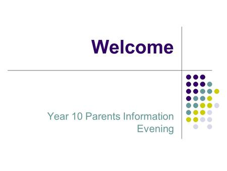 Welcome Year 10 Parents Information Evening. Introduction Miss A Gill Head of Year 10.