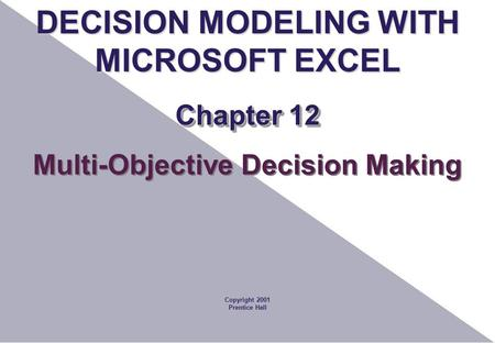 DECISION MODELING WITH Multi-Objective Decision Making