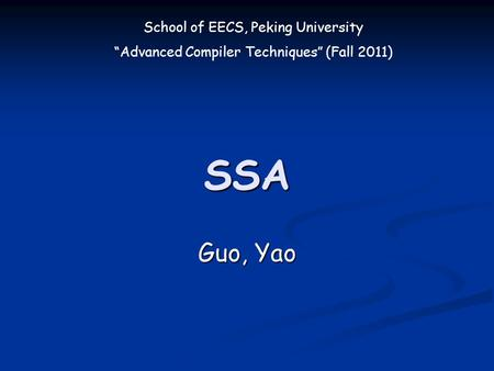 "School of EECS, Peking University ""Advanced Compiler Techniques"" (Fall 2011) SSA Guo, Yao."