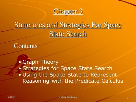 CSC411Artificial Intelligence 1 Chapter 3 Structures and Strategies For Space State Search Contents Graph Theory Strategies for Space State Search Using.