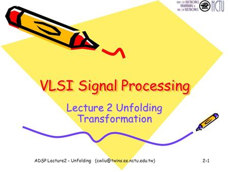 ADSP Lecture2 - Unfolding VLSI Signal Processing Lecture 2 Unfolding Transformation.