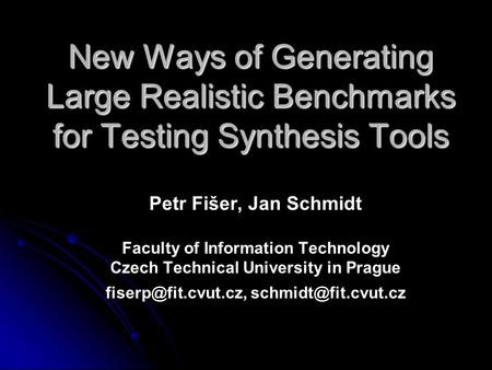 New Ways of Generating Large Realistic Benchmarks for Testing Synthesis Tools Petr Fišer, Jan Schmidt Faculty of Information Technology Czech Technical.