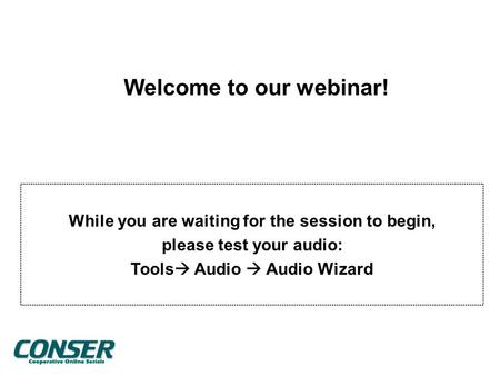 Welcome to our webinar! While you are waiting for the session to begin, please test your audio: Tools  Audio  Audio Wizard.