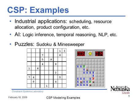 Constraint Systems Laboratory February 18, 2009 CSP Modeling Examples CSP: Examples Industrial applications: scheduling, resource allocation, product configuration,