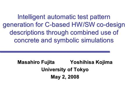 Intelligent automatic test pattern generation for C-based HW/SW co-design descriptions through combined use of concrete and symbolic simulations Masahiro.