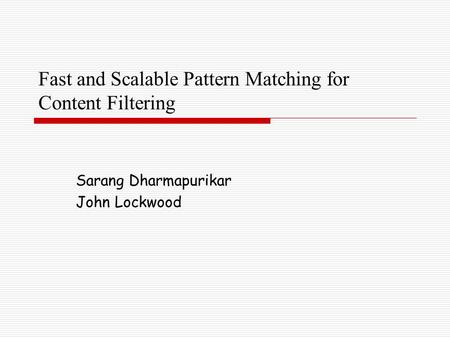 Fast and Scalable Pattern Matching for Content Filtering Sarang Dharmapurikar John Lockwood.
