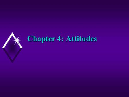 Chapter 4: Attitudes. Attitudes u Evaluations of any aspect of our social world. u Automobiles u Abortion u President Bush.