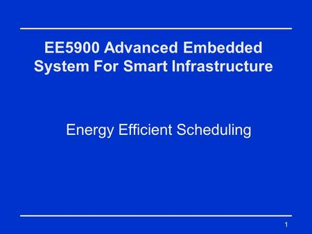 1 EE5900 Advanced Embedded System For Smart Infrastructure Energy Efficient Scheduling.