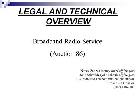 LEGAL AND TECHNICAL OVERVIEW Broadband Radio Service (Auction 86) Nancy Zaczek John Schauble FCC Wireless.