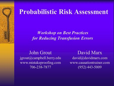 Workshop on Best Practices for Reducing Transfusion Errors Probabilistic Risk Assessment John Grout  706-238-7877.