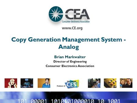 Copy Generation Management System - Analog Brian Markwalter Director of Engineering Consumer Electronics Association.