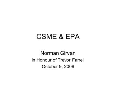 CSME & EPA Norman Girvan In Honour of Trevor Farrell October 9, 2008.
