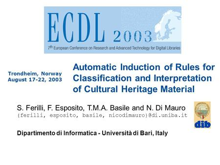 Automatic Induction of Rules for Classification and Interpretation of Cultural Heritage Material S. Ferilli, F. Esposito, T.M.A. Basile and N. Di Mauro.