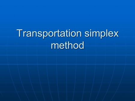 Transportation simplex method. B1B2B3B4 R130 8247 R240 7432 R350 2559 20164242 120 Balanced?