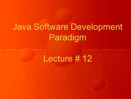 Java Software Development Paradigm Lecture # 12. Basics of GUI.