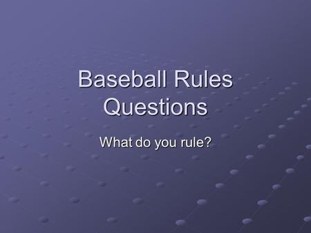 Baseball Rules Questions What do you rule?. Play 1 At the start of the game, Jones is the DH batting for Harris, the second baseman. In the third inning.
