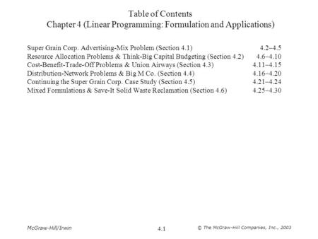 McGraw-Hill/Irwin © The McGraw-Hill Companies, Inc., 2003 4.1 Table of Contents Chapter 4 (Linear Programming: Formulation and Applications) Super Grain.