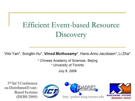 Efficient Event-based Resource Discovery Wei Yan*, Songlin Hu*, Vinod Muthusamy +, Hans-Arno Jacobsen +, Li Zha* * Chinese Academy of Sciences, Beijing.