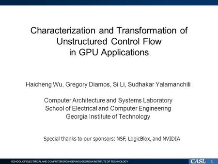 SCHOOL OF ELECTRICAL AND COMPUTER ENGINEERING | GEORGIA INSTITUTE OF TECHNOLOGY Characterization and Transformation of Unstructured Control Flow in GPU.