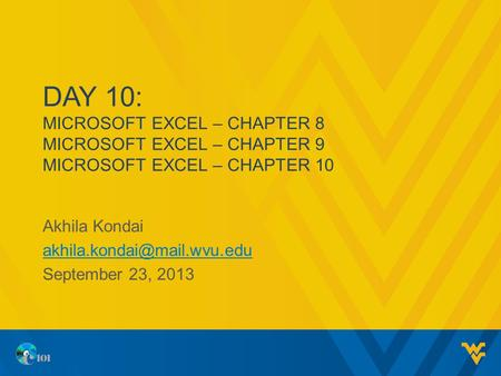 DAY 10: MICROSOFT EXCEL – CHAPTER 8 MICROSOFT EXCEL – CHAPTER 9 MICROSOFT EXCEL – CHAPTER 10 Akhila Kondai September 23, 2013.