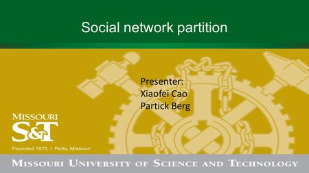 Social network partition Presenter: Xiaofei Cao Partick Berg.