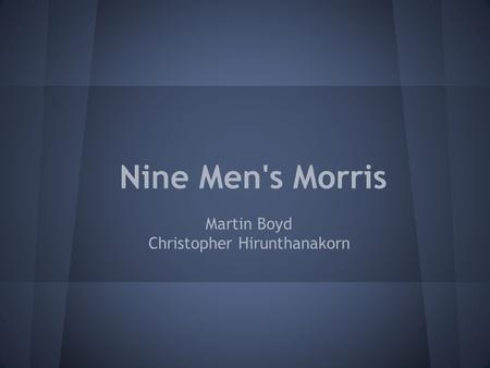 Nine Men's Morris Martin Boyd Christopher Hirunthanakorn.
