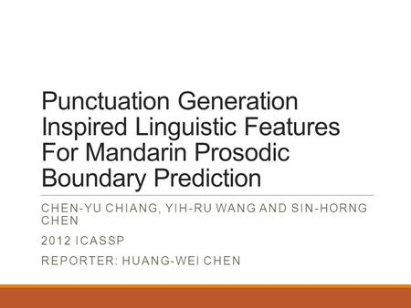 Punctuation Generation Inspired Linguistic Features For Mandarin Prosodic Boundary Prediction CHEN-YU CHIANG, YIH-RU WANG AND SIN-HORNG CHEN 2012 ICASSP.