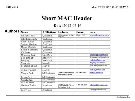 Doc.:IEEE 802.11-12/0857r0 July 2012 Qualcomm Inc Short MAC Header Date: 2012-07-16 Authors: