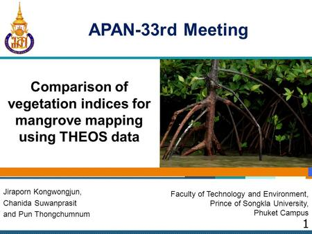 Comparison of vegetation indices for mangrove mapping using THEOS data Jiraporn Kongwongjun, Chanida Suwanprasit and Pun Thongchumnum Faculty of Technology.