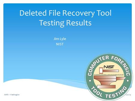 Deleted File Recovery Tool Testing Results Jim Lyle NIST 2/21/13AAFS -- Washington 1.