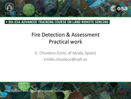 Fire Detection & Assessment Practical work E. Chuvieco (Univ. of Alcalá, Spain)