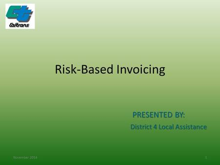Risk-Based Invoicing November 20141 PRESENTED BY: District 4 Local Assistance.