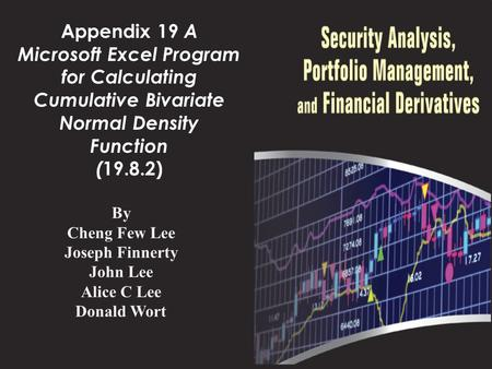 Appendix 19 A Microsoft Excel Program for Calculating Cumulative Bivariate Normal Density Function ( 19.8.2) By Cheng Few Lee Joseph Finnerty John Lee.