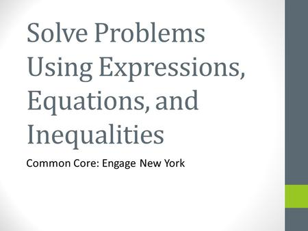 Solve Problems Using Expressions, Equations, and Inequalities Common Core: Engage New York.