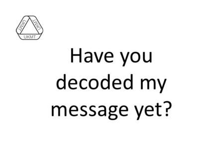 Have you decoded my message yet?. Warwick 2 / 7 / 2013.