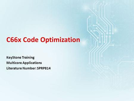 C66x Code Optimization KeyStone Training Multicore Applications Literature Number: SPRP814.