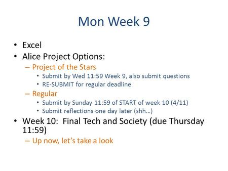 Mon Week 9 Excel Alice Project Options: – Project of the Stars Submit by Wed 11:59 Week 9, also submit questions RE-SUBMIT for regular deadline – Regular.