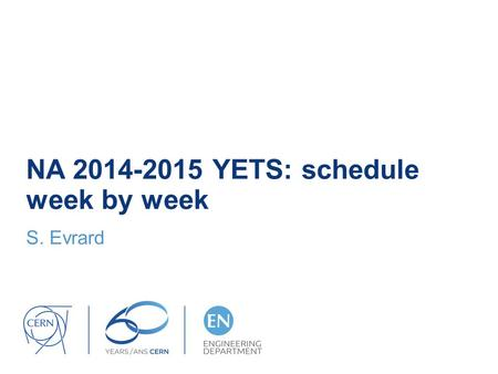 NA 2014-2015 YETS: schedule week by week S. Evrard.