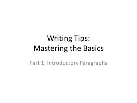 Writing Tips: Mastering the Basics Part 1: Introductory Paragraphs.