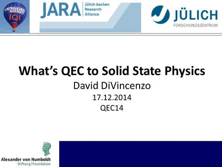 What's QEC to Solid State Physics David DiVincenzo 17.12.2014 QEC14.