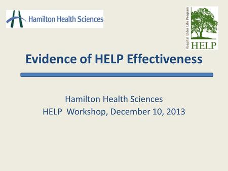 Evidence of HELP Effectiveness Hamilton Health Sciences HELP Workshop, December 10, 2013.