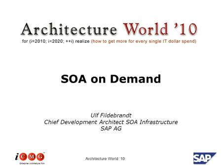 Enterprise Architecture Firm Architecture World '10 SOA on Demand Ulf Fildebrandt Chief Development Architect SOA Infrastructure SAP AG.