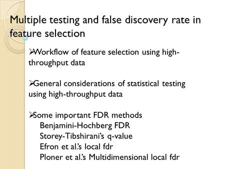 Multiple testing and false discovery rate in feature selection  Workflow of feature selection using high- throughput data  General considerations of.