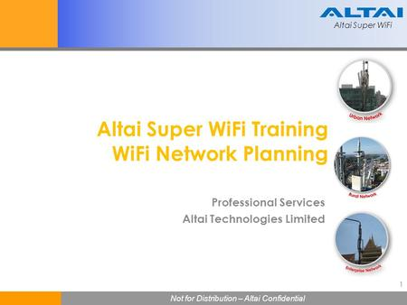 Altai Super WiFi Not for Distribution – Altai Confidential Altai Super WiFi Not for Distribution – Altai Confidential 1 Altai Super WiFi Training WiFi.